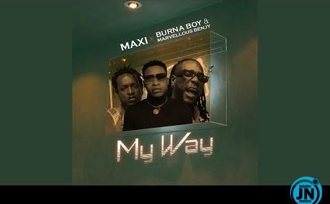 Maxi - My Way ft. Burna Boy & Marvellous Benjy